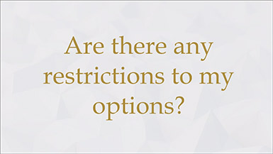 Are there any restrictions to my options??