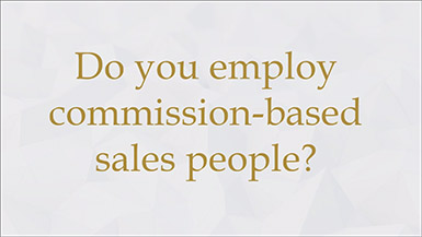 Do you employ commission based sales people?