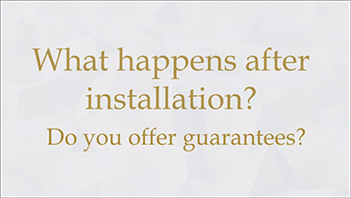 What happens after installation? Do you offer guarantees?