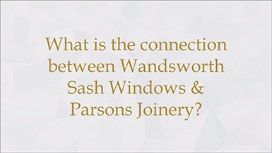 What is the connection between Wandsworth Sash Windows and Parsons Joinery?