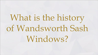 What is the history of Wandsworth Sash Windows?