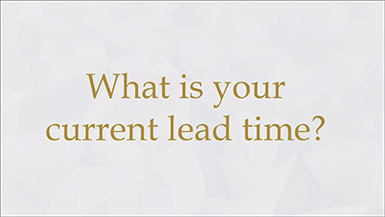 What is your current lead time?