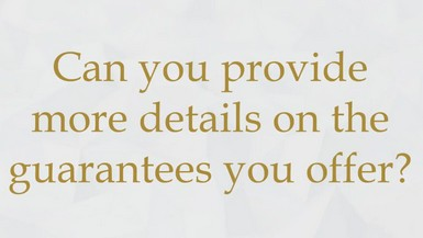 Can you provide more details on guarantees you offer?